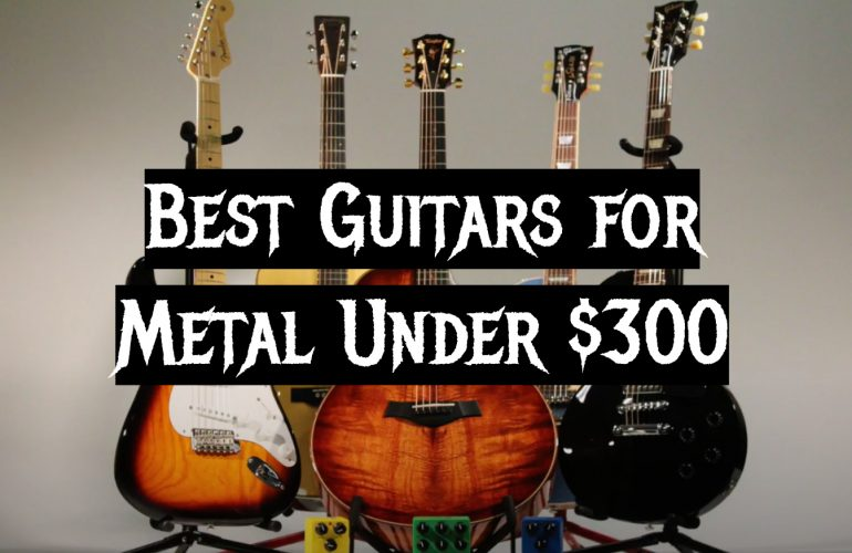 5 Best Guitars for Metal Under $300