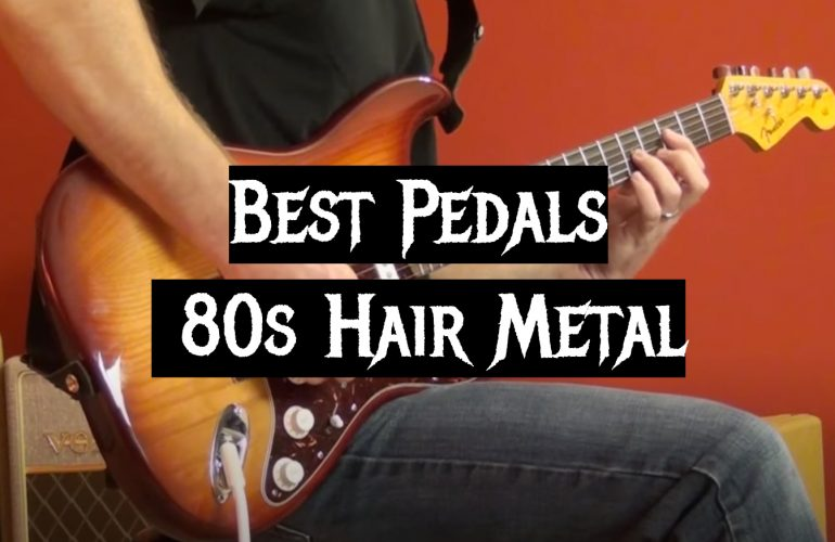 5 Best Pedals for 80s Hair Metal