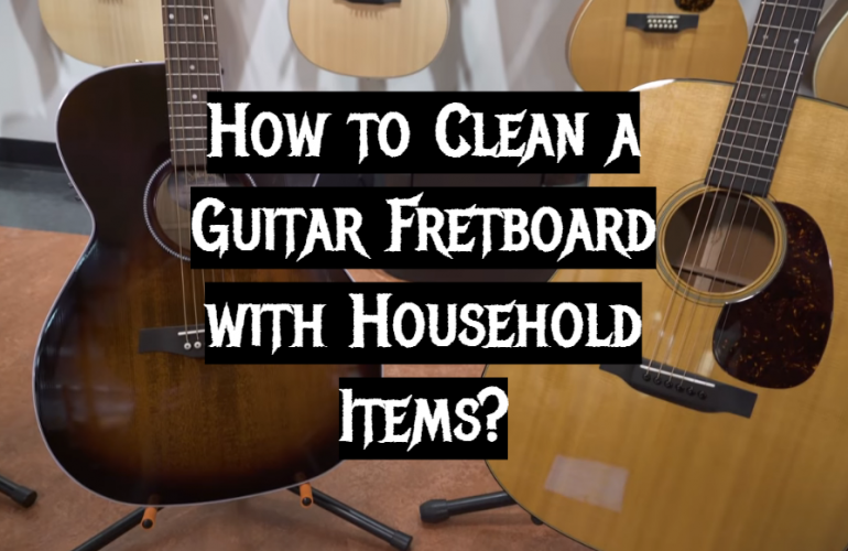 How to Clean a Guitar Fretboard with Household Items?